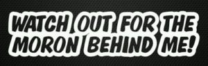 watch-out-moron-behind-me-decal-funny-bumper-sticker