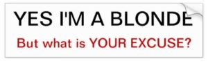 yes_im_a_blonde_but_what_is_your_excuse_bumper_st_bumper_sticker